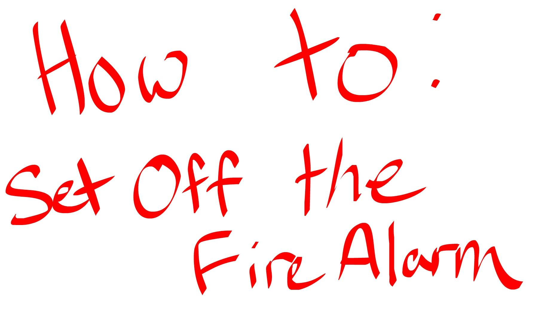 How To: Set Off the Fire Alarm – The Vision