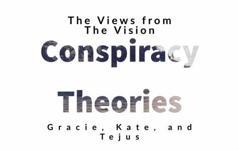 In this episode of The Views from The Vision juniors Tejus Kotikalapudi, Gracie Rowland, and Kate McElhinney discuss about different conspiracy theories, including MSMS's own supernatural ghosts.