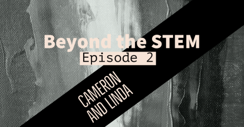 Beyond the STEM: Cameron and Linda