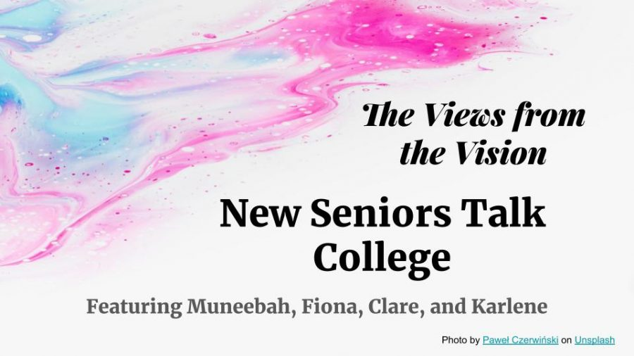 In this episode of Views from the Vision, seniors Muneebah, Clare, Karlene and Fiona discuss their thoughts on handling MSMS at home, schedules, college admissions and thoughts on staying in their hometown for college.